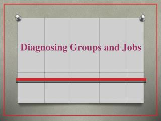 Diagnosing Groups and Jobs