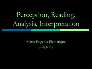 Perception, Reading, Analysis, Interpretation
