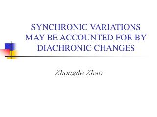 SYNCHRONIC VARIATIONS  MAY BE ACCOUNTED FOR BY  DIACHRONIC CHANGES