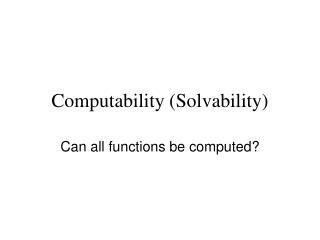 Computability (Solvability)