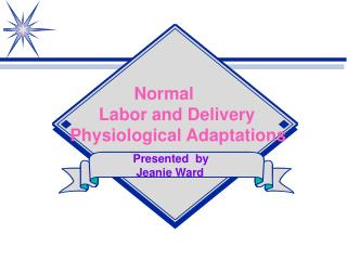 Normal       Labor and Delivery Physiological Adaptations