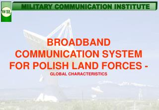 BROADBAND COMMUNICATION SYSTEM FOR  POLISH  LAND FORCES  -  GLOBAL CHARACTERISTIC S