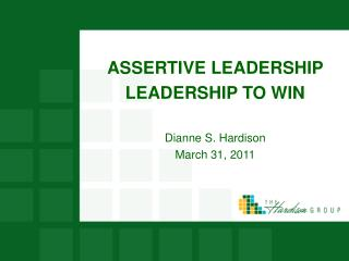 ASSERTIVE LEADERSHIP LEADERSHIP TO WIN Dianne S. Hardison March 31, 2011