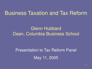 Business Taxation and Tax Reform Glenn Hubbard Dean, Columbia Business School