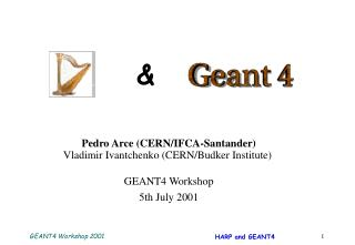 Pedro Arce (CERN/IFCA-Santander) Vladimir Ivantchenko (CERN/Budker Institute) GEANT4 Workshop 5th July 2001