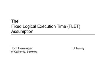 The                                                                Fixed Logical Execution Time FLET Assumption