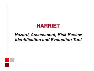 HARRIET  Hazard, Assessment, Risk Review Identification and Evaluation Tool