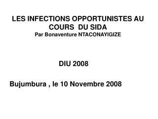 LES INFECTIONS OPPORTUNISTES AU COURS  DU SIDA Par Bonaventure NTACONAYIGIZE