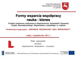 Piotr  Janczarek Dyrektor Departamentu  Gospodarki  i  Innowacji