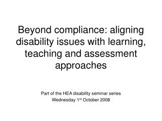 Beyond compliance: aligning disability issues with learning, teaching and assessment approaches