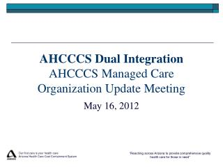 AHCCCS Dual Integration AHCCCS Managed Care Organization Update Meeting