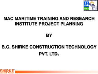 MAC MARITIME TRAINING AND RESEARCH INSTITUTE PROJECT PLANNING BY B.G. SHIRKE CONSTRUCTION TECHNOLOGY PVT. LTD .