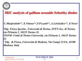 IBIC analysis of gallium arsenide Schottky diodes C.Manfredotti 1,2 , E.Vittone 1,2 ,F.Fizzotti 1,2 , A.LoGiudice 1,2 ,