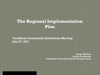 The Regional Implementation Plan Caribbean Community Institutions  Meeting July 27, 2011