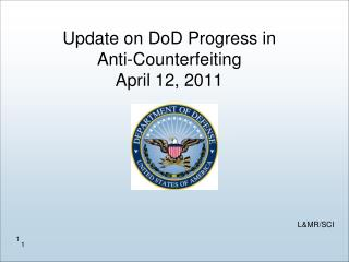Update on  DoD  Progress in  Anti-Counterfeiting April 12, 2011