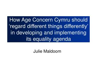How Age Concern Cymru should 'regard different things differently' in developing and implementing its equality agenda
