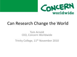 Tom Arnold CEO, Concern Worldwide Trinity College, 11 th  November 2010