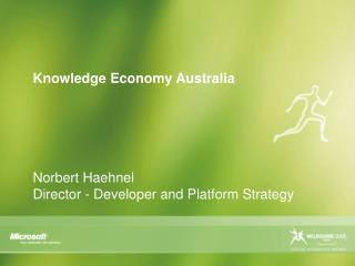 Knowledge Economy Australia Norbert Haehnel Director - Developer and Platform Strategy