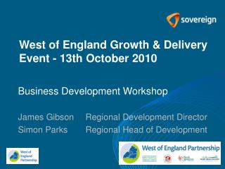 Business Development Workshop James GibsonRegional Development Director Simon ParksRegional Head of Development