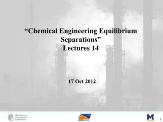 �Chemical Engineering Equilibrium Separations� Lectures 14