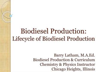 Biodiesel Production:  Lifecycle of Biodiesel Production