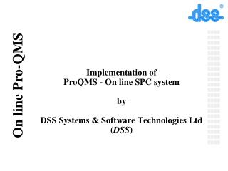 Implementation of  ProQMS - On line SPC system by DSS Systems & Software Technologies Ltd ( DSS )