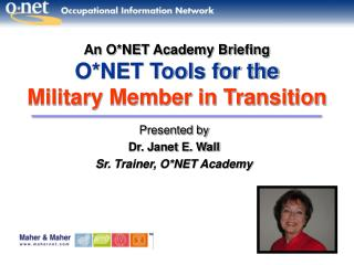 An O*NET Academy Briefing O*NET Tools for the  Military Member in Transition