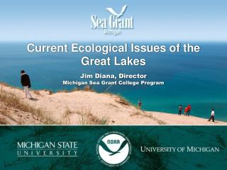 Current Ecological Issues of the Great Lakes  Jim Diana, Director Michigan Sea Grant College Program