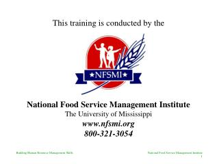 This training is conducted by the National Food Service Management Institute The University of Mississippi www.nfsmi.or
