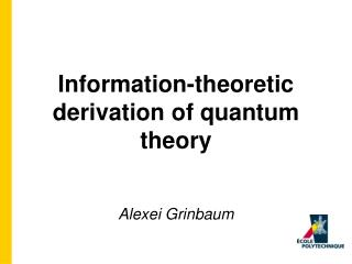 Information-theoretic derivation of quantum theory