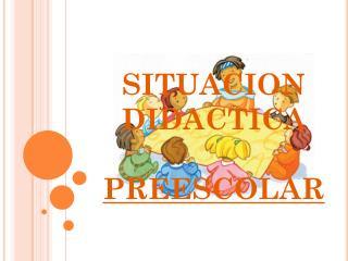 SITUACION DIDACTICA PREESCOLAR