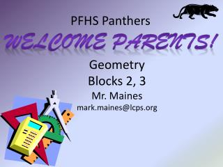 Geometry Blocks 2, 3 Mr. Maines mark.maines@lcps.org