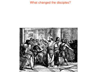 What changed the disciples?