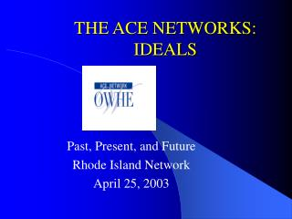THE ACE NETWORKS: IDEALS