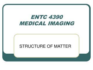ENTC 4390 MEDICAL IMAGING