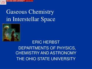 ERIC HERBST   DEPARTMENTS OF PHYSICS,   CHEMISTRY AND ASTRONOMY THE OHIO STATE UNIVERSITY