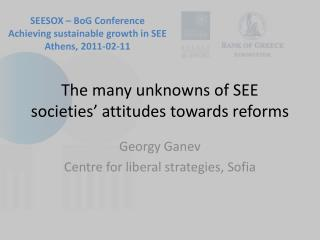 The many unknowns of SEE societies ' attitudes  towards reforms