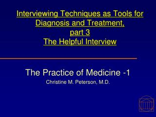 Interviewing Techniques as Tools for Diagnosis and Treatment,  part 3 The Helpful Interview