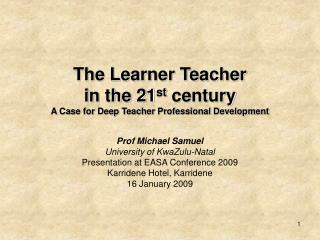 The Learner Teacher  in the 21 st  century A Case for Deep Teacher Professional Development