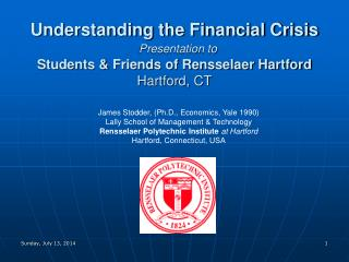 Understanding the Financial Crisis Presentation to Students & Friends of Rensselaer Hartford Hartford, CT