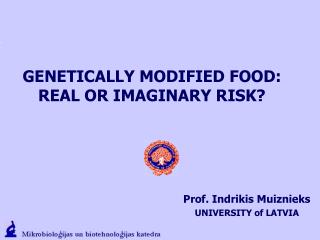 G ENETICALLY  M ODIFIED FOOD :  REAL OR IMAGINARY RISK?