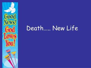 Death….. New Life