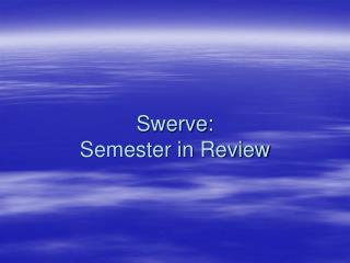 Swerve: Semester in Review