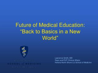 "Future of Medical Education: ""Back to Basics in a New World"""