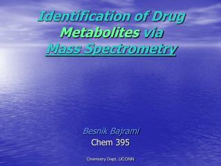 Identification of Drug  Metabolites  via Mass Spectrometry