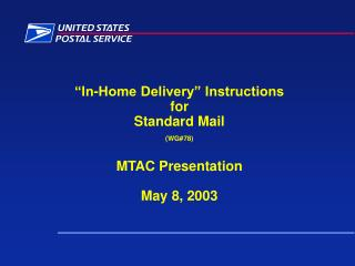 """In-Home Delivery"" Instructions  for  Standard Mail (WG#78) MTAC Presentation May 8, 2003"