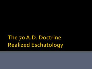 Realized Eschatology: 70 A.D. Doctrine