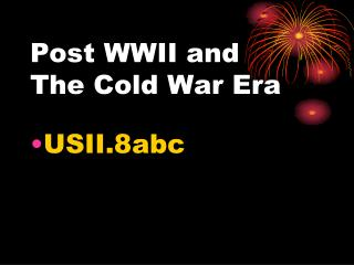 Post WWII and  The Cold War Era