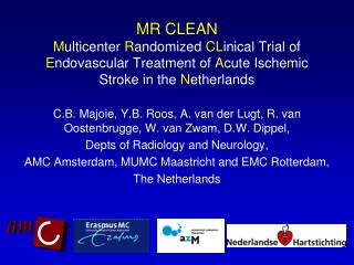 MR CLEAN M ulticenter  R andomized  CL inical Trial of  E ndovascular Treatment of  A cute Ischemic Stroke in the  N et