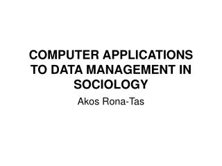 COMPUTER APPLICATIONS TO DATA MANAGEMENT IN SOCIOLOGY